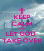 KEEP CALM AND LET GOD  TAKE OVER - Personalised Poster A4 size
