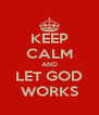 KEEP CALM AND LET GOD WORKS - Personalised Poster A4 size