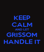 KEEP CALM AND LET GRISSOM HANDLE IT - Personalised Poster A4 size