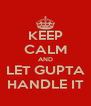 KEEP CALM AND LET GUPTA HANDLE IT - Personalised Poster A4 size