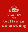 KEEP CALM AND let Hamza do anything - Personalised Poster A4 size