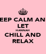 KEEP CALM AND LET HANNAH CHILL AND RELAX - Personalised Poster A4 size