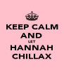 KEEP CALM AND LET HANNAH CHILLAX - Personalised Poster A4 size