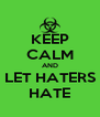KEEP CALM AND LET HATERS HATE - Personalised Poster A4 size