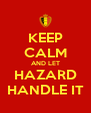 KEEP CALM AND LET HAZARD HANDLE IT - Personalised Poster A4 size