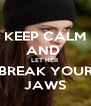 KEEP CALM AND  LET HER BREAK YOUR JAWS - Personalised Poster A4 size