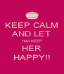 KEEP CALM AND LET HIM KEEP HER HAPPY!! - Personalised Poster A4 size