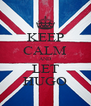 KEEP CALM AND LET HUGO - Personalised Poster A4 size
