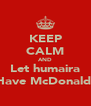 KEEP CALM AND Let humaira Have McDonald  - Personalised Poster A4 size