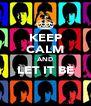 KEEP CALM AND LET IT BE  - Personalised Poster A4 size