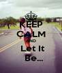 KEEP CALM AND  Let It   Be... - Personalised Poster A4 size