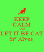 KEEP CALM AND LET IT BE CAT Srº Alves  - Personalised Poster A4 size