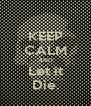 KEEP CALM AND Let it Die. - Personalised Poster A4 size