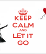 KEEP CALM AND LET IT GO - Personalised Poster A4 size
