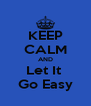 KEEP CALM AND Let It  Go Easy - Personalised Poster A4 size