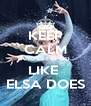 KEEP CALM AND LET IT GO LIKE  ELSA DOES - Personalised Poster A4 size