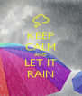 KEEP CALM AND LET IT RAIN - Personalised Poster A4 size