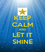 KEEP CALM AND LET IT SHINE - Personalised Poster A4 size
