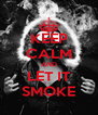 KEEP CALM AND LET IT SMOKE - Personalised Poster A4 size