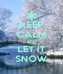 KEEP CALM AND LET IT SNOW - Personalised Poster A4 size