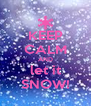 KEEP CALM AND let it SNOW! - Personalised Poster A4 size