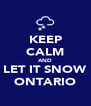 KEEP CALM AND LET IT SNOW ONTARIO - Personalised Poster A4 size