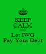 KEEP CALM AND Let IWG Pay Your Debt - Personalised Poster A4 size