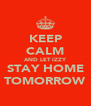 KEEP CALM AND LET IZZY STAY HOME TOMORROW - Personalised Poster A4 size