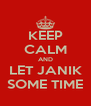 KEEP CALM AND LET JANIK SOME TIME - Personalised Poster A4 size