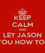 KEEP CALM AND LET JASON TEACH YOU HOW TO DOUGIE - Personalised Poster A4 size