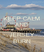 KEEP CALM AND LET JERSEY BURN - Personalised Poster A4 size
