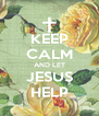 KEEP CALM AND LET JESUS HELP - Personalised Poster A4 size