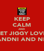KEEP CALM AND LET JIGGY LOVE CHANDNI AND NETRI - Personalised Poster A4 size