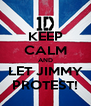 KEEP CALM AND LET JIMMY PROTEST! - Personalised Poster A4 size