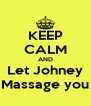 KEEP CALM AND Let Johney Massage you - Personalised Poster A4 size
