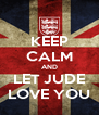 KEEP CALM AND LET JUDE LOVE YOU - Personalised Poster A4 size