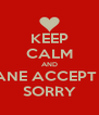 KEEP CALM AND LET JULIANE ACCEPT JOMAR'S SORRY - Personalised Poster A4 size