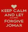 KEEP CALM AND LET JULIANE FORGIVE JOMAR - Personalised Poster A4 size