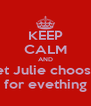 KEEP CALM AND let Julie choose for evething - Personalised Poster A4 size