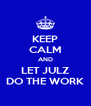 KEEP CALM AND LET JULZ DO THE WORK - Personalised Poster A4 size