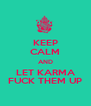 KEEP CALM AND LET KARMA FUCK THEM UP - Personalised Poster A4 size