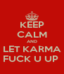 KEEP CALM AND LET KARMA FUCK U UP  - Personalised Poster A4 size