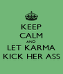 KEEP CALM AND LET KARMA KICK HER ASS - Personalised Poster A4 size