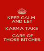 KEEP CALM  AND LET KARMA TAKE  CARE OF THOSE BITCHES - Personalised Poster A4 size