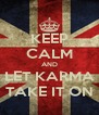 KEEP CALM AND LET KARMA TAKE IT ON - Personalised Poster A4 size