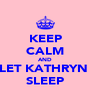 KEEP CALM AND LET KATHRYN  SLEEP - Personalised Poster A4 size