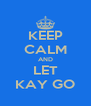 KEEP CALM AND LET KAY GO - Personalised Poster A4 size