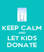 KEEP CALM AND LET KIDS DONATE - Personalised Poster A4 size
