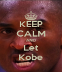 KEEP CALM AND Let Kobe - Personalised Poster A4 size