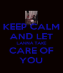 KEEP CALM AND LET LANNA TAKE CARE OF YOU - Personalised Poster A4 size